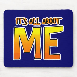IT'S ALL ABOUT ME MOUSE PAD