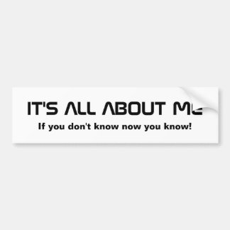 It's All About Me now you know Bumper Sticker