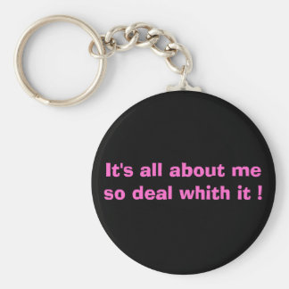 It's all about me so deal whith it ! keychain