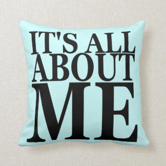 It's All About Me Throw Pillow