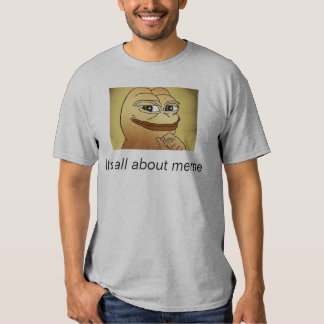 It's all about meme T-Shirt