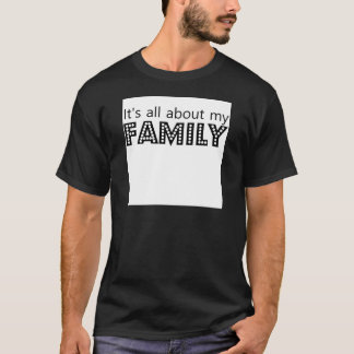 Its all about my family T-Shirt