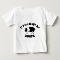 It's All About My Show Pig Baby T-Shirt