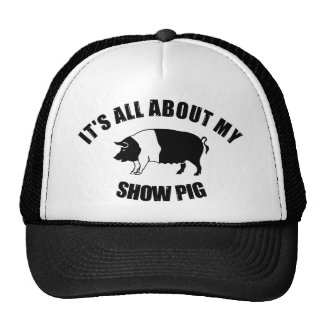 It's All About My Show Pig Trucker Hat