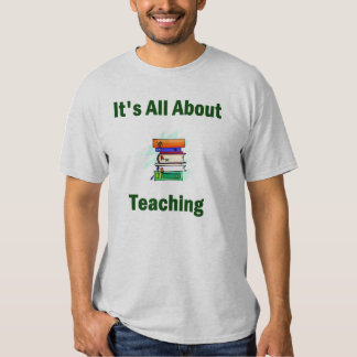 It's All About Teaching T-Shirt