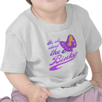 Its All About The Binky Shirt