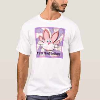 It's All About the Bunny T-Shirt