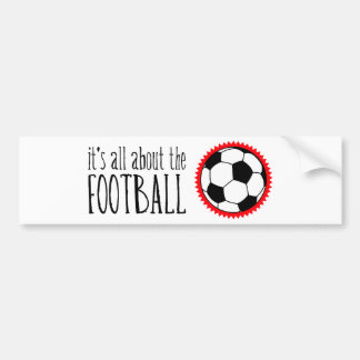 It's All About the Football Car Bumper Sticker