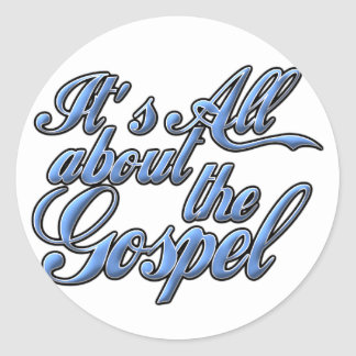 It's all about the Gospel Classic Round Sticker
