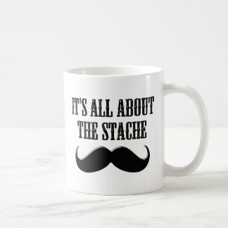 It's All About The Stache Classic White Coffee Mug