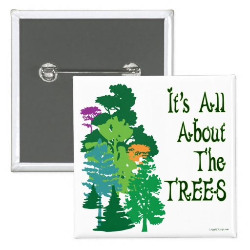 It's All About The Trees Green Slogan 2 Inch Square Button