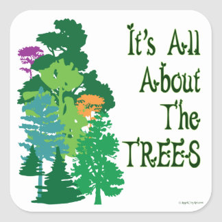 It's All About The Trees Green Slogan Square Sticker