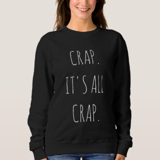 It's All Crap Women's Sweatshirt