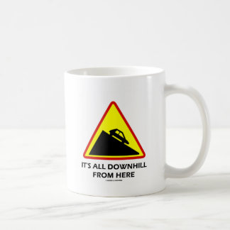 It's All Downhill From Here (Transportation Sign) Coffee Mug