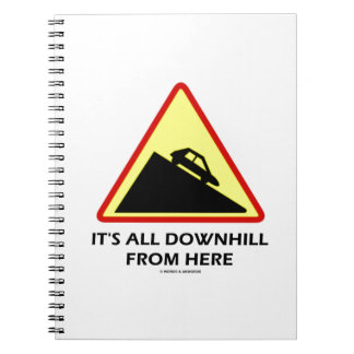 It's All Downhill From Here (Warning Sign Humor) Spiral Notebook