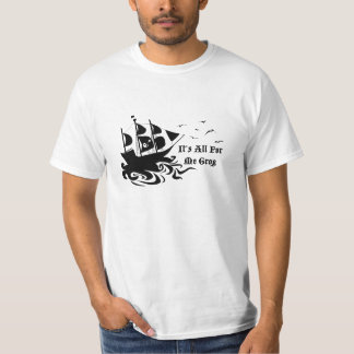 It's All For Me Grog T-Shirt