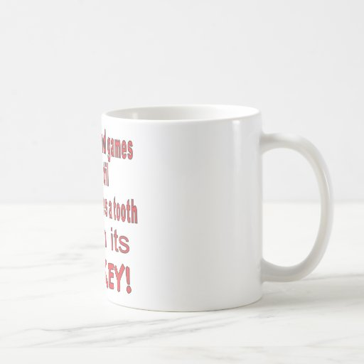 ITS ALL FUN AND GAMES TIL SOMEONE LOSES A TOOTH COFFEE MUG