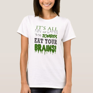 It's all fun and games 'til  zombies eat brains T-Shirt