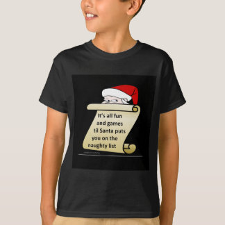 Its all fun and games till Santa Makes His List T-Shirt