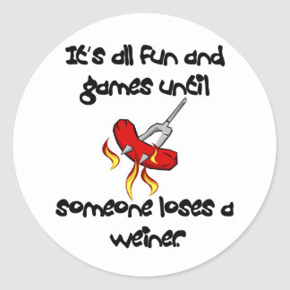 It's All Fun And Games till someone loses a weiner Classic Round Sticker