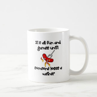 It's All Fun And Games till someone loses a weiner Coffee Mug
