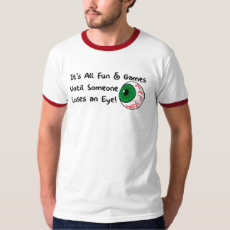 It's All Fun and Games until Someone Loses and Eye T-Shirt