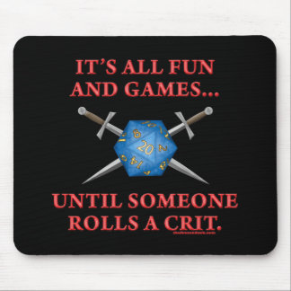 It's All Fun and Games Until Someone Rolls a Crit Mouse Mat