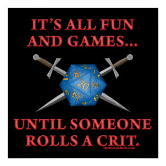 It's All Fun and Games Until Someone Rolls a Crit Poster