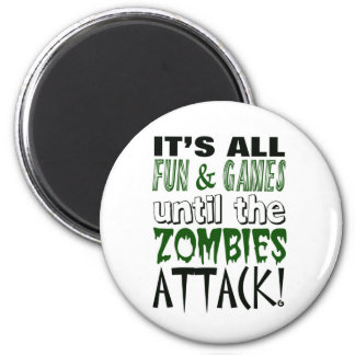 It's all fun and games until ZOMBIE ATTACK 2 Inch Round Magnet
