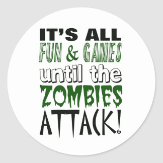 It's all fun and games until ZOMBIE ATTACK Classic Round Sticker