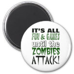 It's all fun and games until ZOMBIE ATTACK Magnet