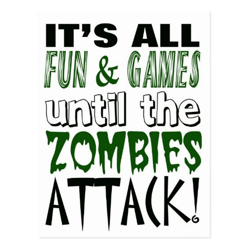 It's all fun and games until ZOMBIE ATTACK Postcard