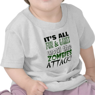 It's all fun and games until ZOMBIE ATTACK Tee Shirt