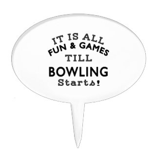 It's All Fun & Games Till Bowling Starts Cake Toppers