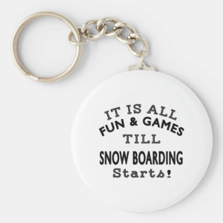 It's All Fun & Games Till Snow Boarding Starts Keychains