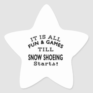 It's All Fun & Games Till Snow Shoeing Starts Stickers