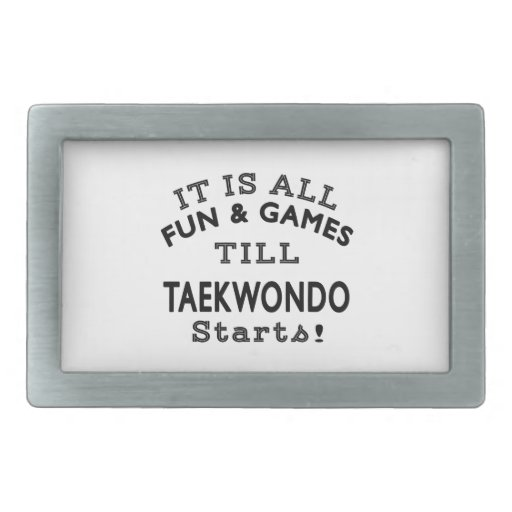 It's All Fun & Games Till Taekwondo Starts Rectangular Belt Buckles