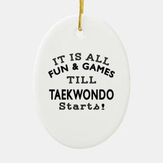 It's All Fun & Games Till Taekwondo Starts Ceramic Ornament