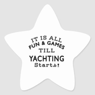 It's All Fun & Games Till Yachting Starts Star Sticker