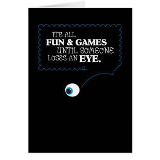 It's All Fun & Games Until Someone Loses an Eye Card