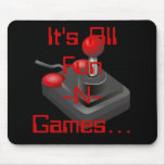 It's All Fun-N-Games... Mouse Pad