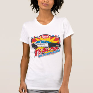Its All Fun Police T-shirt