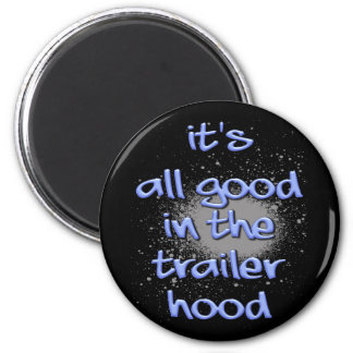 It's all good in the trailerhood! 2 inch round magnet