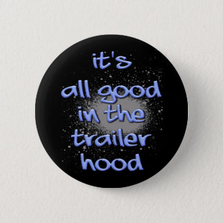 It's all good in the trailerhood! button
