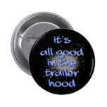 It's all good in the trailerhood! buttons