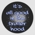 It's all good in the trailerhood! classic round sticker