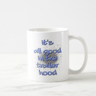 It's all good in the trailerhood! coffee mug