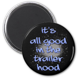It's all good in the trailerhood! magnet
