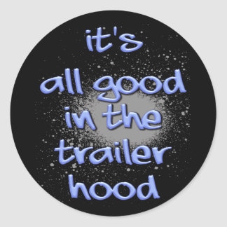 It's all good in the trailerhood! round stickers