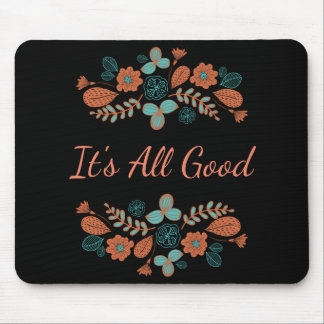 It's All Good | Nature Mouse Pad